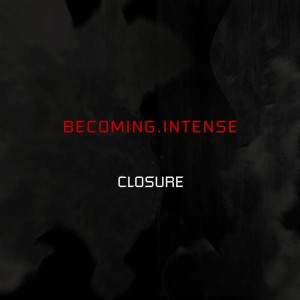 Becoming.Intense – Closure