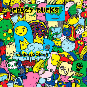 Crazy Ducks – Ashkeloonies