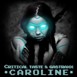 Critical Taste & GastraxX – Caroline