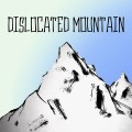 Dislocations – Dislocated Mountain