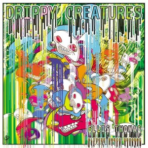 Ellis Thomas – Drippy Creatures