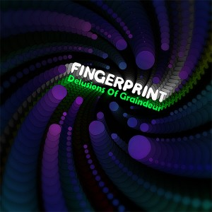 Fingerprint – Delusions Of Graindeur