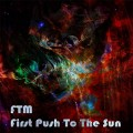 FTM – First Push To The Sun
