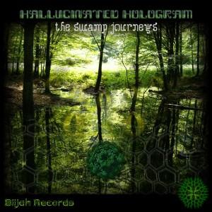 Hallucinated Hologram – The Swamp Journeys