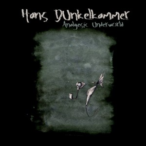 Hans Dunkelkammer – Analgesic Underworld