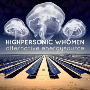 Highpersonic Whomen – Alternative Energysource
