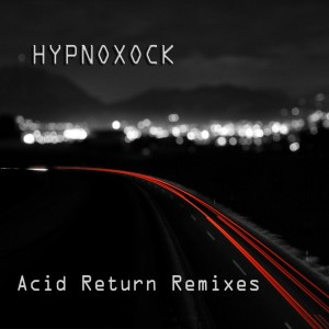 Hypnoxock – Acid Return Remixes