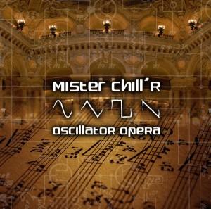 Mister Chill'R – Oscillator Opera