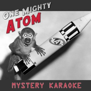 One Mighty Atom – Mystery Karaoke
