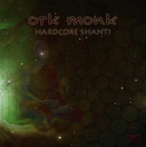 Ork Monk – Hardcore Shanti