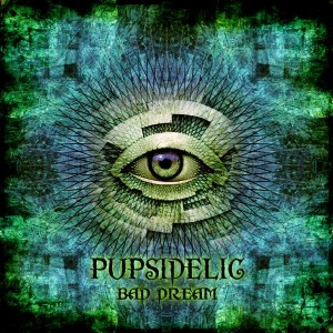 Pupsidelic – Bad Dream