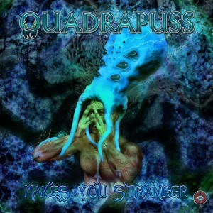 Quadrapuss – Makes You Stranger