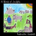 Radioactive Sandwich – A World Of Delights
