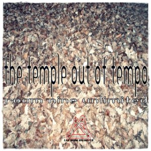 Room Nine Unlimited – The Temple Out Of Tempo