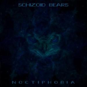 Schizoid Bears – Noctiphobia
