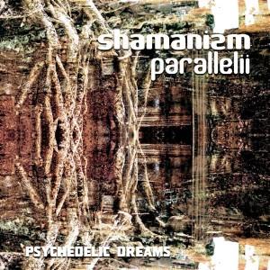 Shamanizm Parallelii – Psychedelic Dreams
