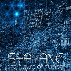 Shayanic – The Future Of Human