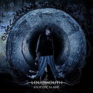 Silicon Slave – Loudmouth