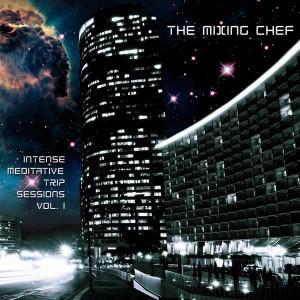 The Mixing Chef – Intense Meditative Trip Sessions Vol. 1