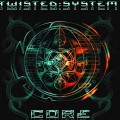 Twisted System – Core
