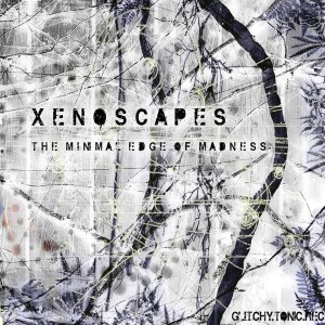 Xenoscapes – The Minimal Edge Of Madness